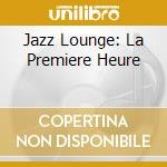 JAZZ LOUNGE: LA PREMIERE HEURE cd musicale di POLGA/CHIARELLA/LOMBARDINI