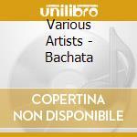 BACHATA cd musicale di ARTISTI VARI
