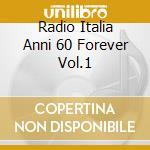 RADIO ITALIA ANNI 60/FOREVER VOL.1 cd musicale di ARTISTI VARI