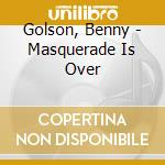 THE MASQUERADE IS OVER cd musicale di GOLSON BENNY