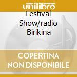 FESTIVAL SHOW/RADIO BIRIKINA cd musicale di ARTISTI VARI