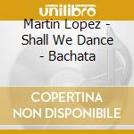 SHALL WE DANCE/BACHATA cd musicale di ARTISTI VARI