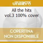 All the hits vol.3 100% cover cd musicale di Artisti Vari
