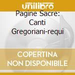 PAGINE SACRE: CANTI GREGORIANI-REQUI cd musicale di ARTISTI VARI