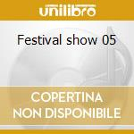 Festival show 05 cd musicale