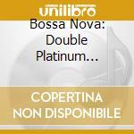 874707-double platinum collection cd musicale di Nova Bossa