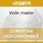 Violin master cd musicale di Artisti Vari
