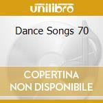 DANCE SONGS 70 cd musicale di ARTISTI VARI
