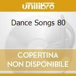 DANCE SONGS 80 cd musicale di ARTISTI VARI