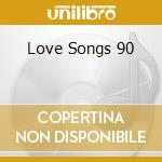 LOVE SONGS 90 cd musicale di ARTISTI VARI