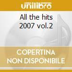 All the hits 2007 vol.2 cd musicale di Artisti Vari