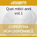 Quei mitici anni vol.1 cd musicale di Artisti Vari