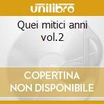 Quei mitici anni vol.2 cd musicale di Artisti Vari