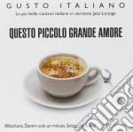 Questo Piccolo Grande Amore - Gusto Italiano cd musicale di Artisti Vari
