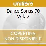 Dance Songs 70 Vol. 2 cd musicale di ARTISTI VARI