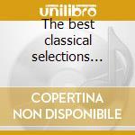 The best classical selections vol.1 cd musicale di Artisti Vari