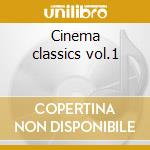 Cinema classics vol.1 cd musicale di Artisti Vari