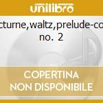 Nocturne,waltz,prelude-conc. no. 2 cd musicale di Chopin