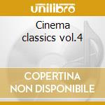 Cinema classics vol.4 cd musicale di Artisti Vari