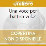 Una voce per battisti vol.2 cd musicale di Artisti Vari