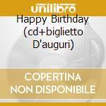 HAPPY BIRTHDAY (CD+BIGLIETTO D'AUGURI) cd musicale di ARTISTI VARI