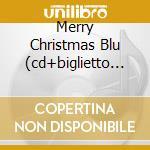 MERRY CHRISTMAS BLU  (CD+BIGLIETTO D'AUGURI) cd musicale di ARTISTI VARI