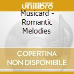 Musicard - Romantic Melodies cd musicale di Musicard