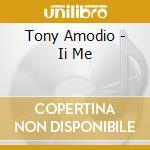 Ii me cd musicale di Tony Amodio