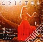 Cristel - Il Tempo Il Nulla L'Amore E Io cd musicale di Cristel