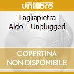 Tagliapietra Aldo - Unplugged cd musicale di Aldo Tagliapietra