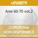 Anni 60-70 vol.2 cd musicale di Artisti Vari