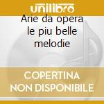 Arie da opera le piu belle melodie cd musicale di Artisti Vari