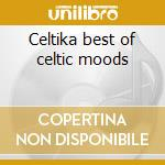 Celtika best of celtic moods cd musicale di Artisti Vari