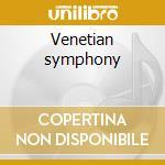 Venetian symphony cd musicale di Artisti Vari