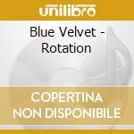Blue Velvet - Rotation cd musicale di Velvet Blue