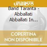 Band Taranta - Abballati Abballati In Calabri cd musicale di Band Taranta