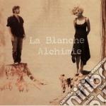 La Blanche Alchimie - La Blanche Alchimie cd musicale di LA BLANCHE ALCHIMIE