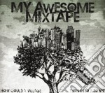 My Awesome Mixtape - How Could A Village Turn Into A Town cd musicale di MY AWESOME MYXTAKE