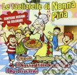 LE TAGLIATELLE DI NONNA PINA - (CONTIENE DISEGNI DA COLORARE) cd musicale di ARTISTI VARI
