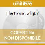 Electronic..dig07 cd musicale di MARCO POLO CECERE