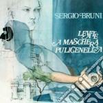 Sergio Bruni - Levate 'a Maschera Pulicenella cd musicale di Sergio Bruni