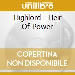 Highlord - Heir Of Power cd musicale di HIGHLORD