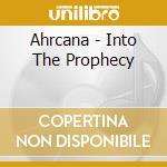 Ahrcana - Into The Prophecy cd musicale di AHRCANA