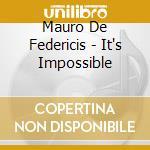 Mauro De Federicis - It's Impossible cd musicale di DE FEDERICIS MAURO
