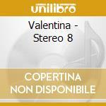 Valentina - Stereo 8 cd musicale di Stereo8