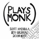Scott Amendola / Ben Goldberg / Devin Hoff - Plays Monk cd musicale di Goldberg Amendola
