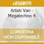 Artisti Vari - Megatechno 4 cd musicale di ARTISTI VARI