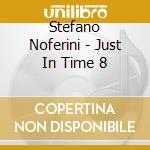Stefano Noferini - Just In Time 8 cd musicale di ARTISTI VARI