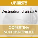 DESTINATION:DRUMS#4 cd musicale di Artisti Vari
