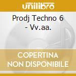 Prodj Techno 6 - Vv.aa. cd musicale di Prodj techno 6